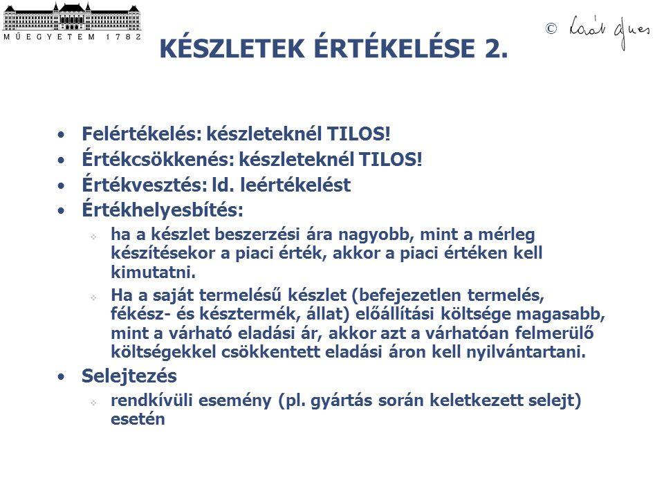 © KÉSZLETEK ÉRTÉKELÉSE 2. Felértékelés: készleteknél TILOS! Értékcsökkenés: készleteknél TILOS! Értékvesztés: ld. leértékelést Értékhelyesbítés:  ha