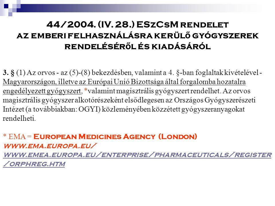44/2004. (IV. 28.) ESzCsM rendelet az emberi felhasználásra kerül ő gyógyszerek rendelésér ő l és kiadásáról 3. § (1) Az orvos - az (5)-(8) bekezdésbe