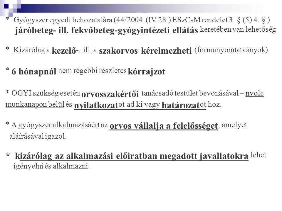 * Gyógyszer egyedi behozatalára (44/2004.(IV.28.) ESzCsM rendelet 3.
