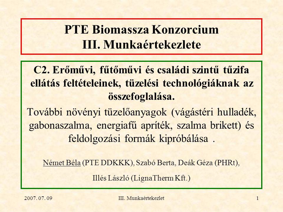 2007. 07. 09III. Munkaértekezlet1 PTE Biomassza Konzorcium III. Munkaértekezlete C2. Erőművi, fűtőművi és családi szintű tűzifa ellátás feltételeinek,
