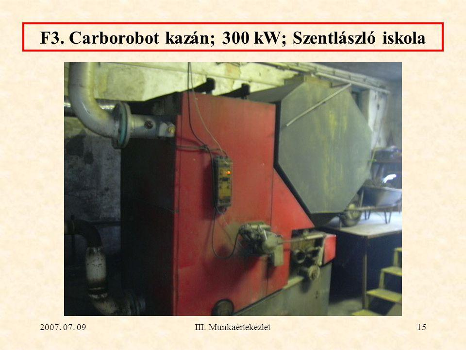 2007. 07. 09III. Munkaértekezlet15 F3. Carborobot kazán; 300 kW; Szentlászló iskola