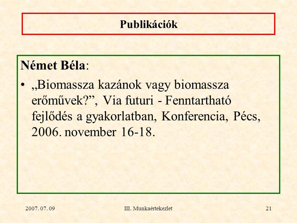 """2007. 07. 09III. Munkaértekezlet21 Publikációk Német Béla: """"Biomassza kazánok vagy biomassza erőművek?"""", Via futuri - Fenntartható fejlődés a gyakorla"""