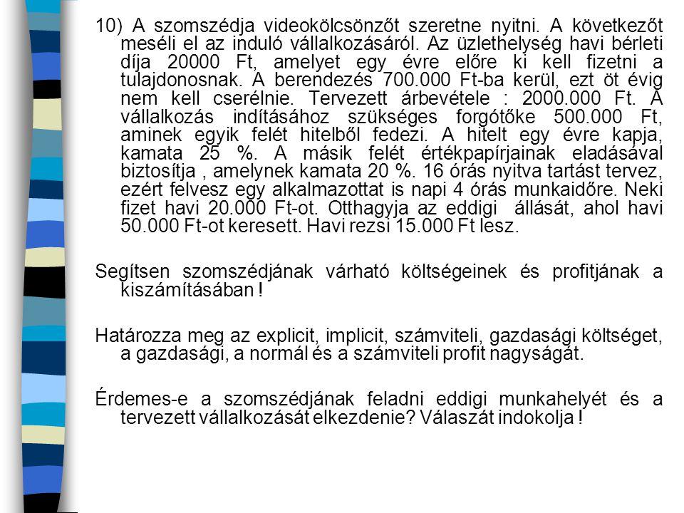 10) A szomszédja videokölcsönzőt szeretne nyitni.A következőt meséli el az induló vállalkozásáról.
