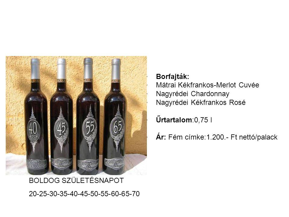 Borfajták: Mátrai Kékfrankos-Merlot Cuvée Nagyrédei Chardonnay Nagyrédei Kékfrankos Rosé Űrtartalom:0,75 l Ár: Fém címke:1.200.- Ft nettó/palack BOLDO