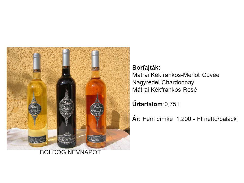 BOLDOG NÉVNAPOT Borfajták: Mátrai Kékfrankos-Merlot Cuvée Nagyrédei Chardonnay Mátrai Kékfrankos Rosé Űrtartalom:0,75 l Ár: Fém címke 1.200.- Ft nettó