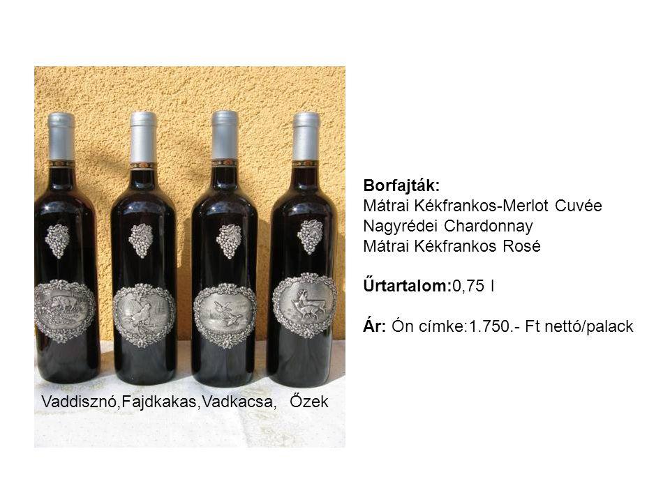 Borfajták: Mátrai Kékfrankos-Merlot Cuvée Nagyrédei Chardonnay Mátrai Kékfrankos Rosé Űrtartalom:0,75 l 1,5 l Ár: Fém címke:1.200.-Ft nettó/0,75l palack Fém címke:2.000.-Ft nettó/1,5l palack MAGYARORSZÁG