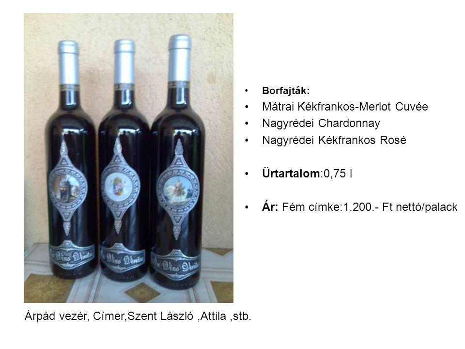 Borfajták: Mátrai Kékfrankos-Merlot Cuvée Nagyrédei Chardonnay Nagyrédei Kékfrankos Rosé Ürtartalom:0,75 l Ár: Fém címke:1.200.- Ft nettó/palack Árpád