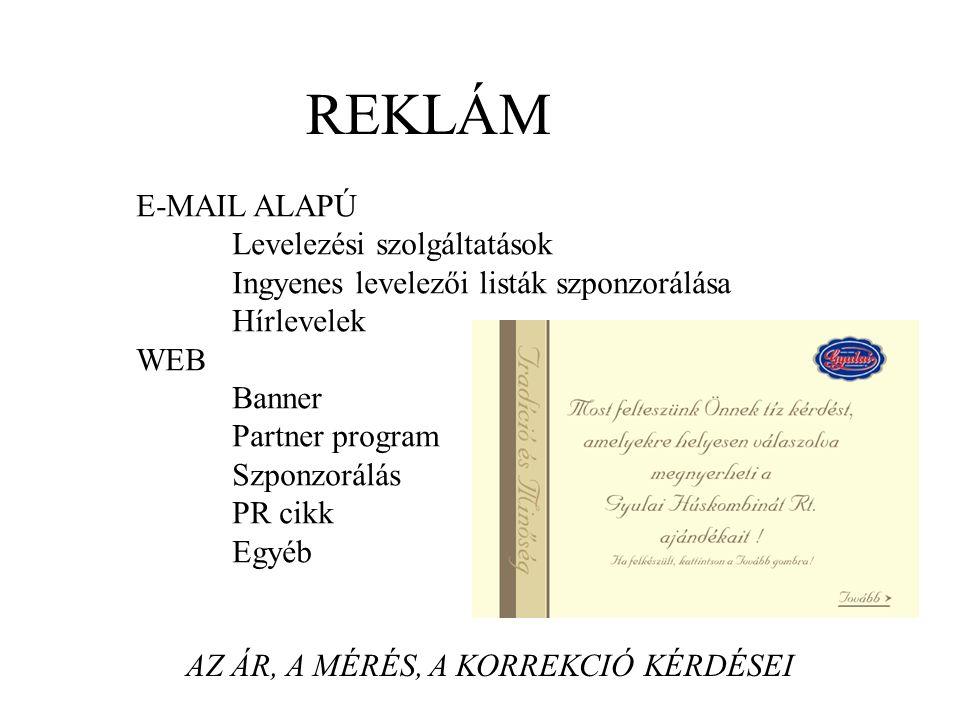 REKLÁM E-MAIL ALAPÚ Levelezési szolgáltatások Ingyenes levelezői listák szponzorálása Hírlevelek WEB Banner Partner program Szponzorálás PR cikk Egyéb