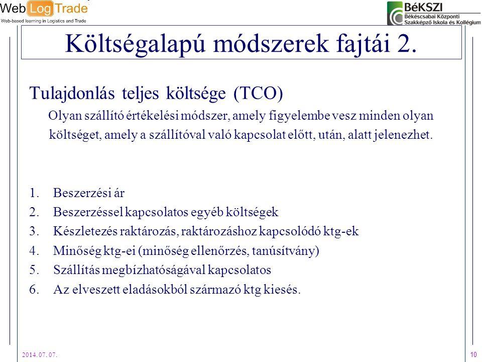 2014. 07. 07. 10 Költségalapú módszerek fajtái 2. Tulajdonlás teljes költsége (TCO) Olyan szállító értékelési módszer, amely figyelembe vesz minden ol