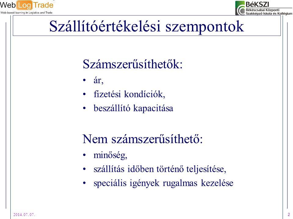 2014. 07. 07. 2 Szállítóértékelési szempontok Számszerűsíthetők: ár, fizetési kondíciók, beszállító kapacitása Nem számszerűsíthető: minőség, szállítá