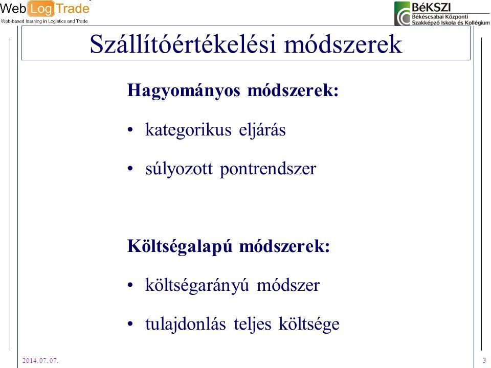 2014. 07. 07. 3 Szállítóértékelési módszerek Hagyományos módszerek: kategorikus eljárás súlyozott pontrendszer Költségalapú módszerek: költségarányú m