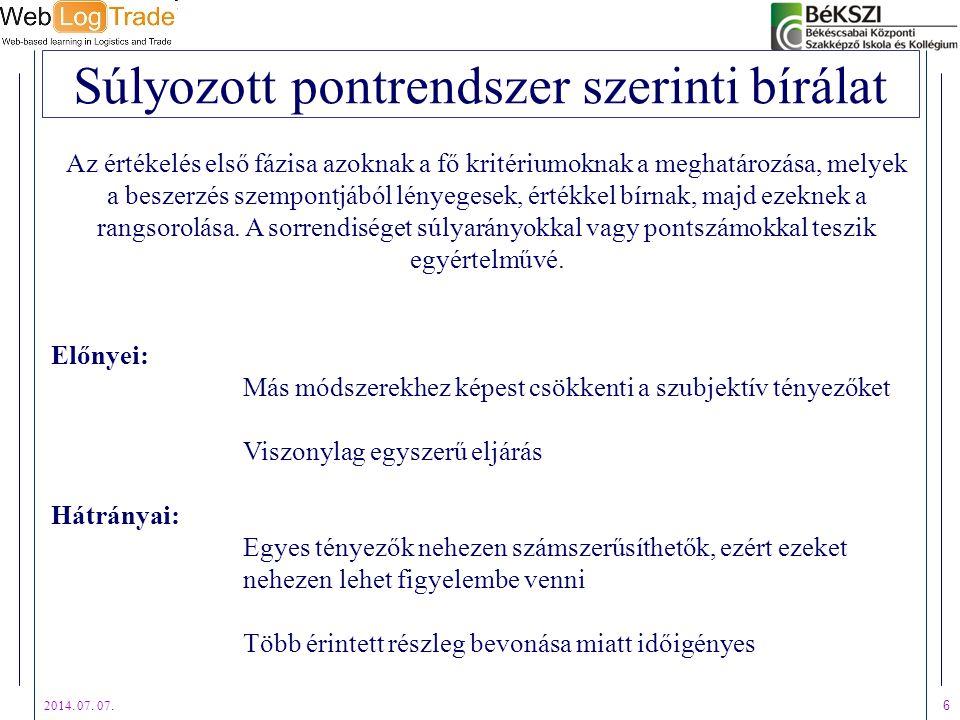 2014. 07. 07. 6 Súlyozott pontrendszer szerinti bírálat Az értékelés első fázisa azoknak a fő kritériumoknak a meghatározása, melyek a beszerzés szemp