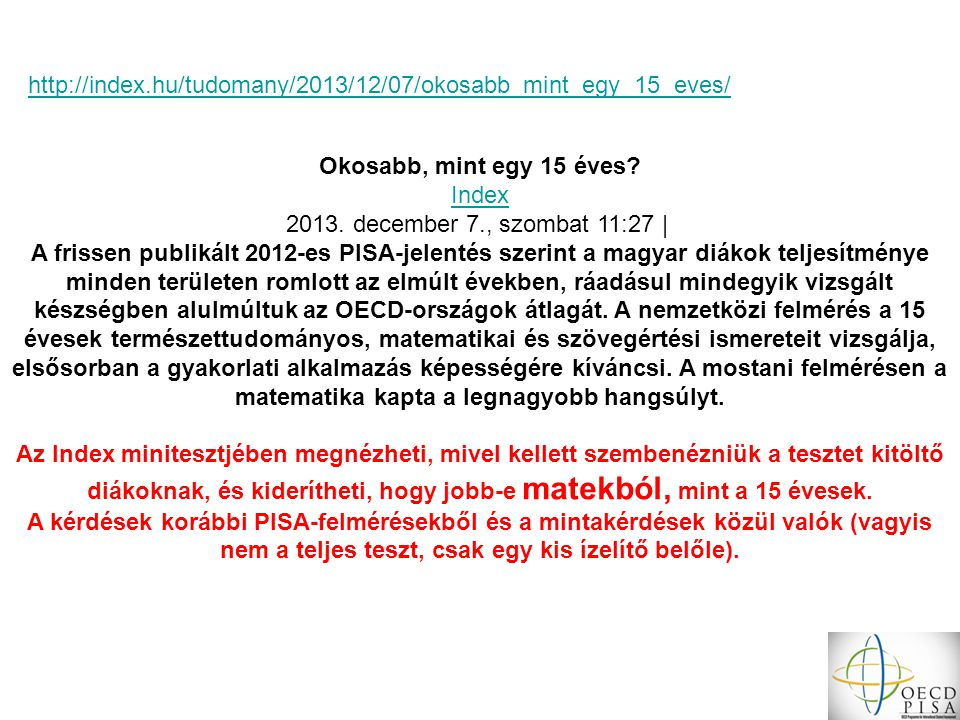 Okosabb, mint egy 15 éves? Index 2013. december 7., szombat 11:27 | A frissen publikált 2012-es PISA-jelentés szerint a magyar diákok teljesítménye mi