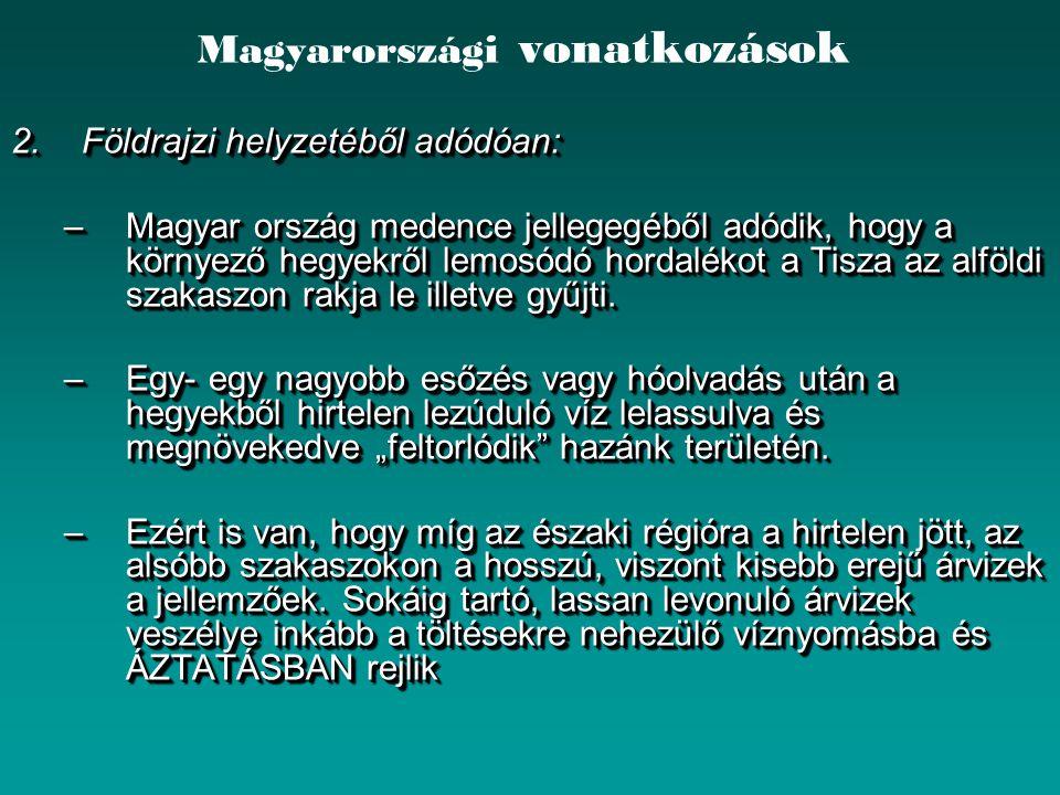 Magyarországi vonatkozások 2.Földrajzi helyzetéből adódóan: –Magyar ország medence jellegegéből adódik, hogy a környező hegyekről lemosódó hordalékot