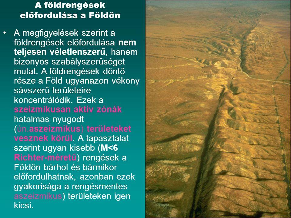 A földrengések előfordulása a Földön A megfigyelések szerint a földrengések előfordulása nem teljesen véletlenszerű, hanem bizonyos szabályszerűséget