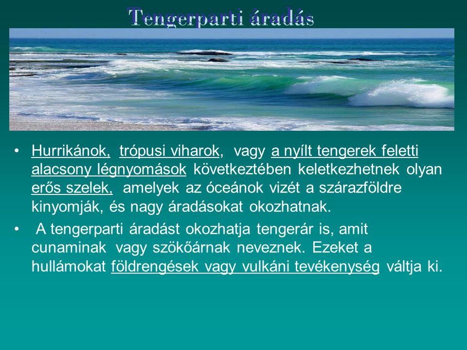 Tengerparti áradás Hurrikánok, trópusi viharok, vagy a nyílt tengerek feletti alacsony légnyomások következtében keletkezhetnek olyan erős szelek, ame