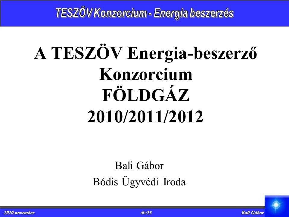 2010.november 1/15 Bali Gábor A TESZÖV Energia-beszerző Konzorcium FÖLDGÁZ 2010/2011/2012 Bali Gábor Bódis Ügyvédi Iroda