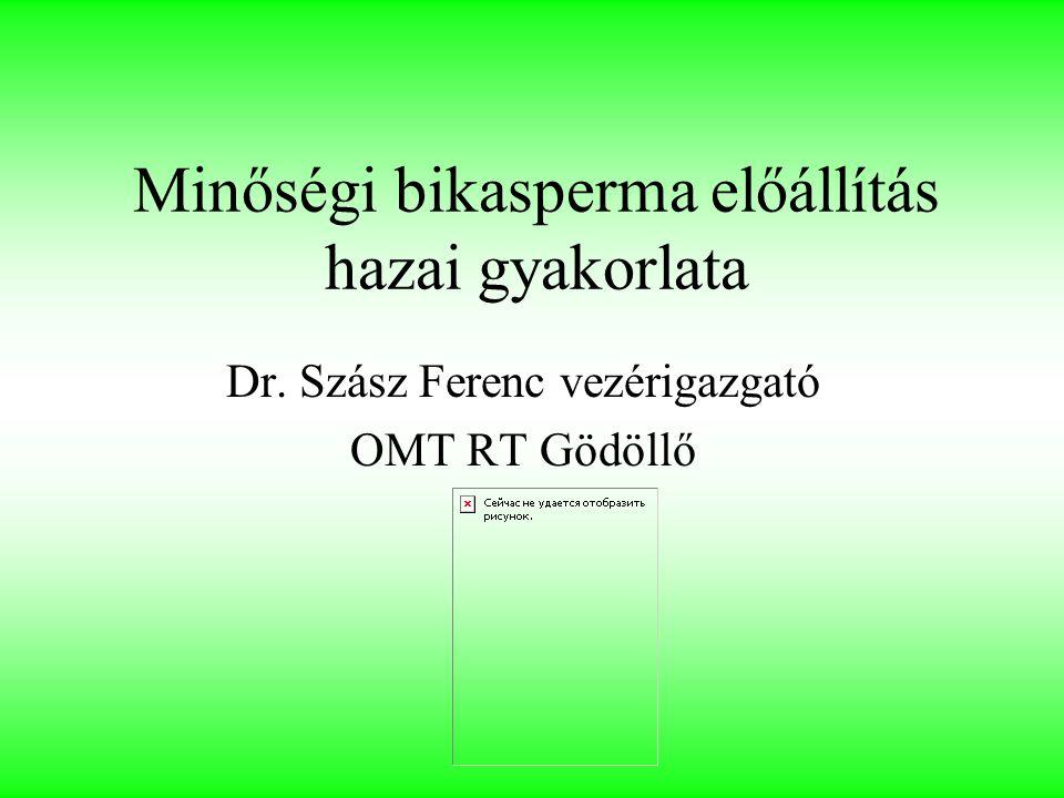 Minőségi bikasperma előállítás hazai gyakorlata Dr. Szász Ferenc vezérigazgató OMT RT Gödöllő