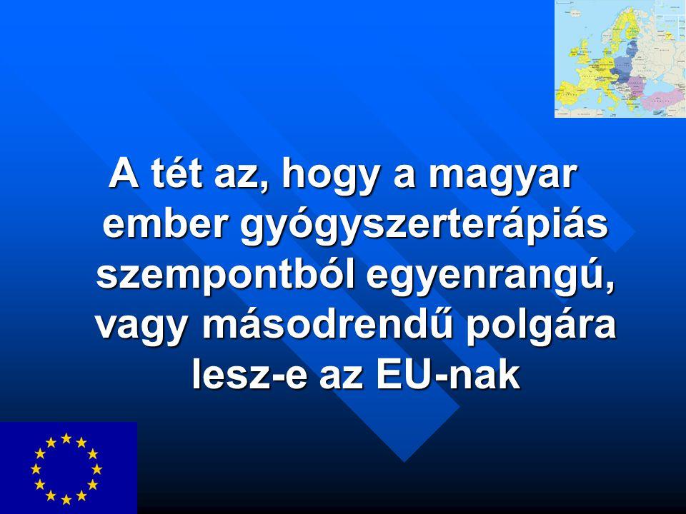 A tét az, hogy a magyar ember gyógyszerterápiás szempontból egyenrangú, vagy másodrendű polgára lesz-e az EU-nak