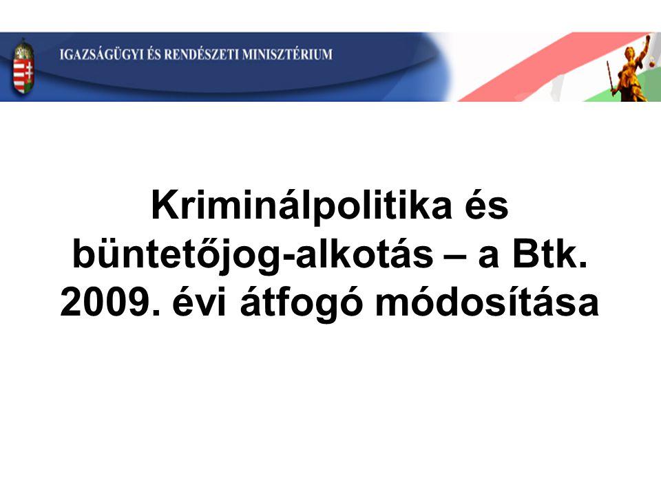 Kriminálpolitika és büntetőjog-alkotás – a Btk. 2009. évi átfogó módosítása