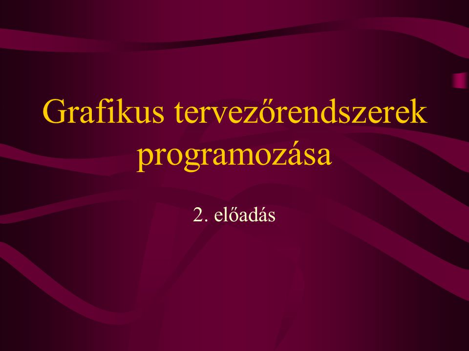 Grafikus tervezőrendszerek programozása 2. előadás