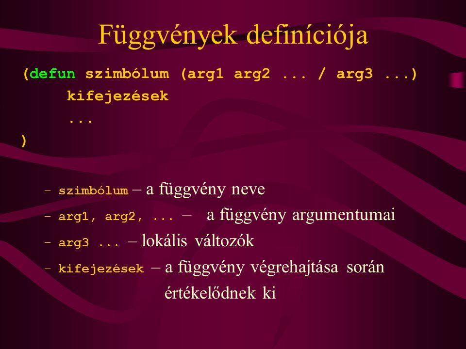 Függvények definíciója (defun szimbólum (arg1 arg2...