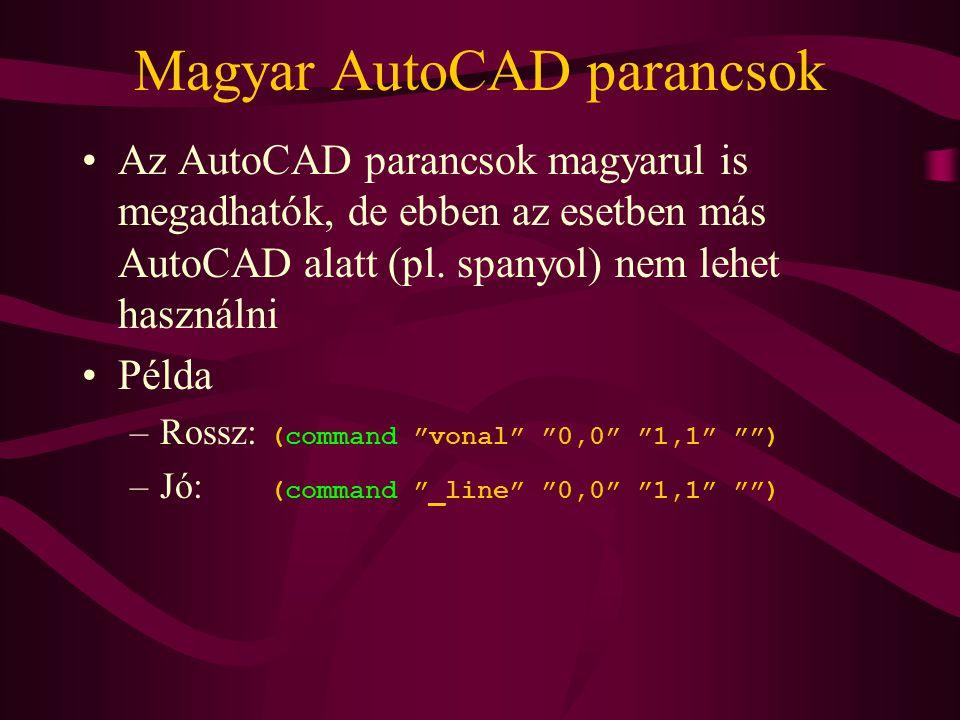 Magyar AutoCAD parancsok Az AutoCAD parancsok magyarul is megadhatók, de ebben az esetben más AutoCAD alatt (pl.