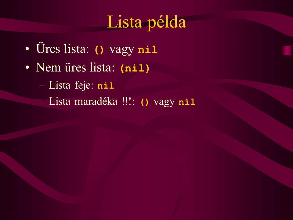 Lista példa Üres lista: () vagy nil Nem üres lista: (nil) –Lista feje: nil –Lista maradéka !!!: () vagy nil