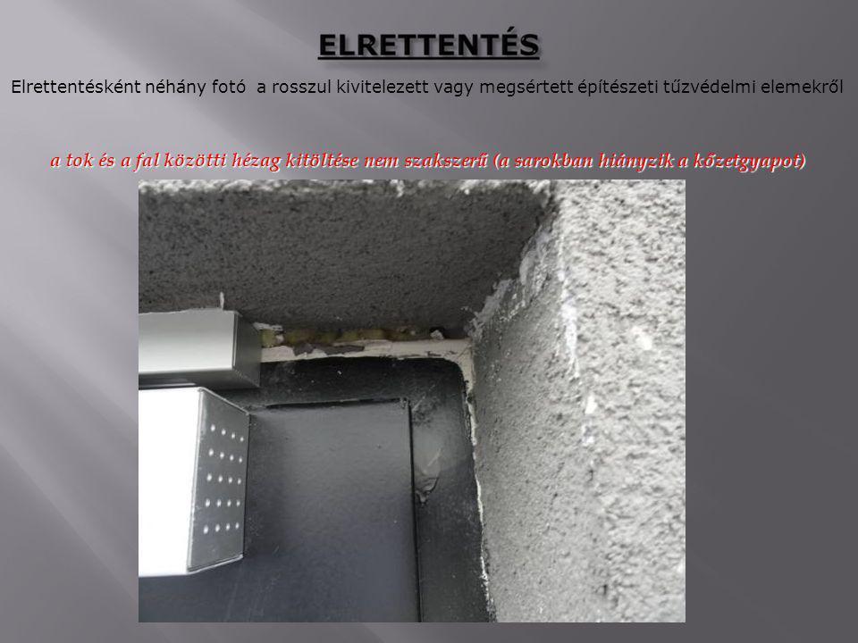 Elrettentésként néhány fotó a rosszul kivitelezett vagy megsértett építészeti tűzvédelmi elemekről a tok és a fal közötti hézag kitöltése nem szakszer