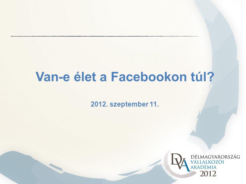 Van-e élet a Facebookon túl? 2012. szeptember 11.