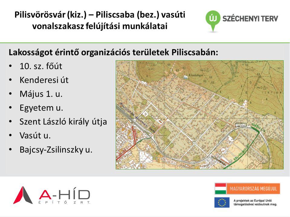 Pilisvörösvár (kiz.) – Piliscsaba (bez.) vasúti vonalszakasz felújítási munkálatai Lakosságot érintő organizációs területek Piliscsabán: 10. sz. főút