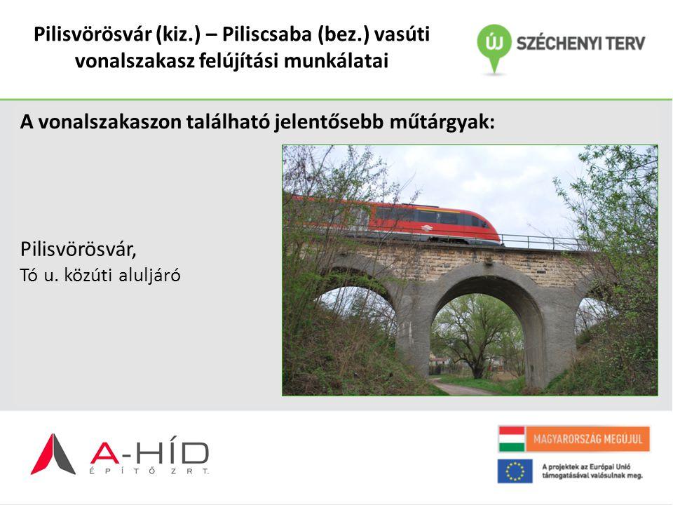 Pilisvörösvár (kiz.) – Piliscsaba (bez.) vasúti vonalszakasz felújítási munkálatai A vonalszakaszon található jelentősebb műtárgyak: Pilisvörösvár, Tó