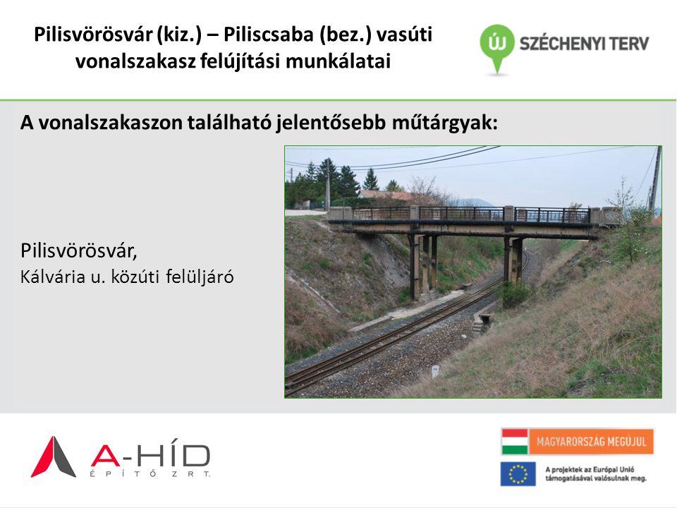 Pilisvörösvár (kiz.) – Piliscsaba (bez.) vasúti vonalszakasz felújítási munkálatai A vonalszakaszon található jelentősebb műtárgyak: Pilisvörösvár, Ká