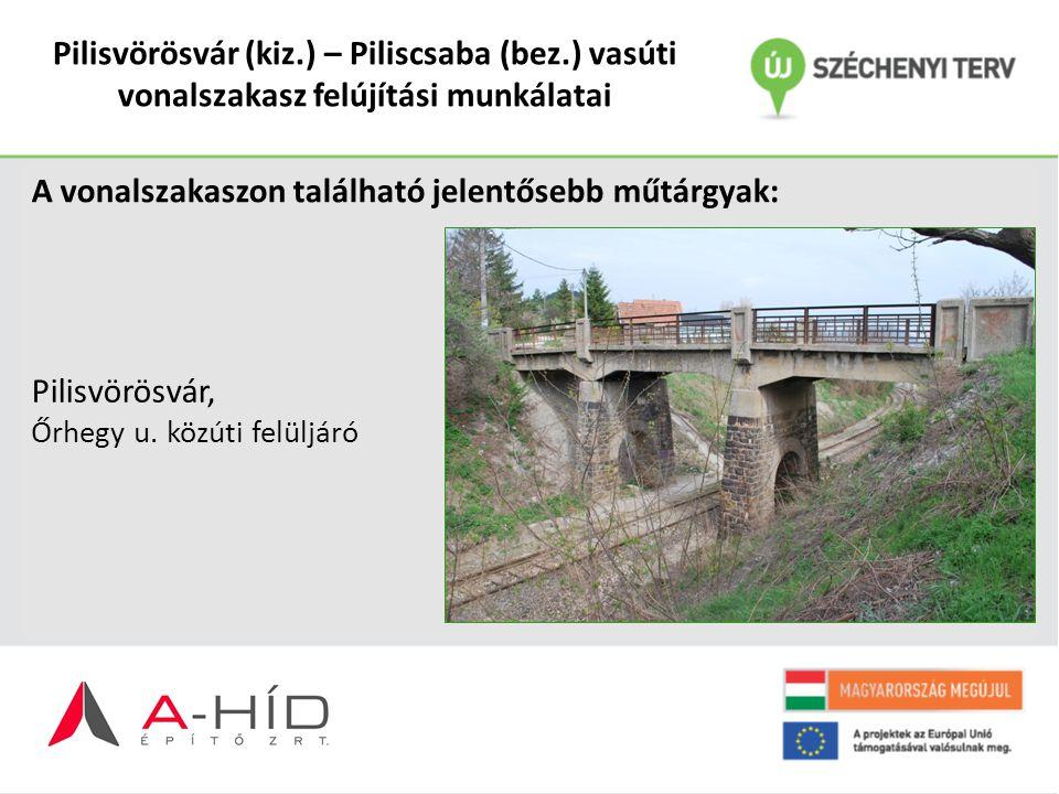 Pilisvörösvár (kiz.) – Piliscsaba (bez.) vasúti vonalszakasz felújítási munkálatai A vonalszakaszon található jelentősebb műtárgyak: Pilisvörösvár, Őr