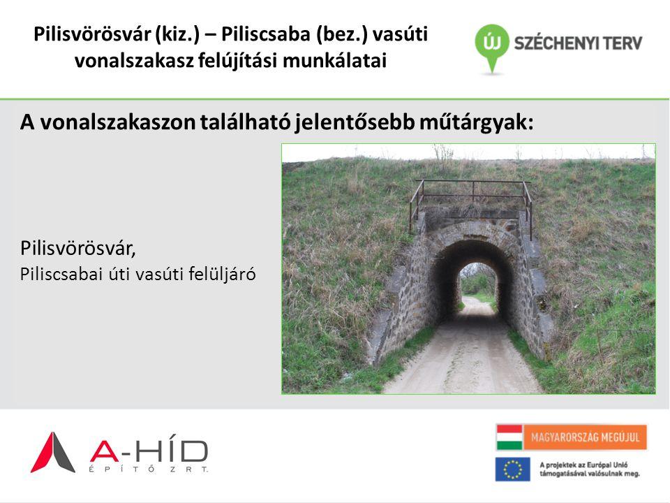 Pilisvörösvár (kiz.) – Piliscsaba (bez.) vasúti vonalszakasz felújítási munkálatai A vonalszakaszon található jelentősebb műtárgyak: Pilisvörösvár, Pi