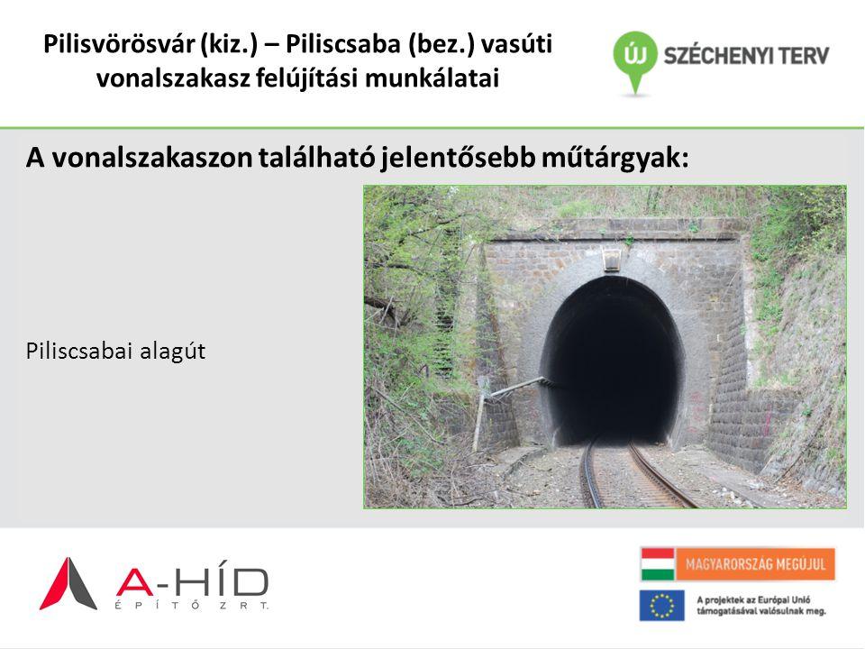 Pilisvörösvár (kiz.) – Piliscsaba (bez.) vasúti vonalszakasz felújítási munkálatai A vonalszakaszon található jelentősebb műtárgyak: Piliscsabai alagú