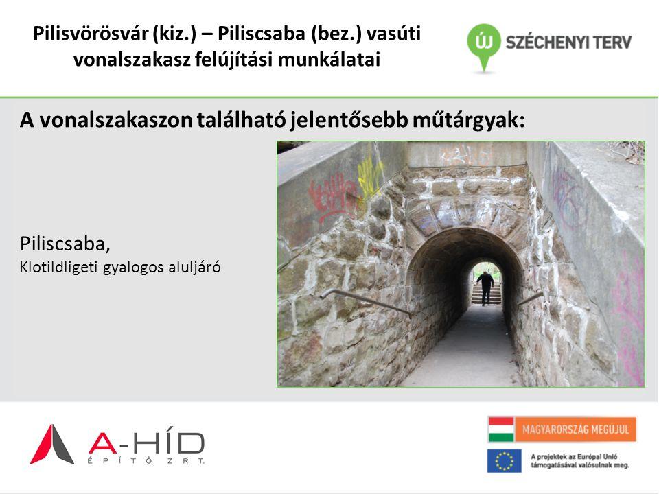 Pilisvörösvár (kiz.) – Piliscsaba (bez.) vasúti vonalszakasz felújítási munkálatai A vonalszakaszon található jelentősebb műtárgyak: Piliscsaba, Kloti