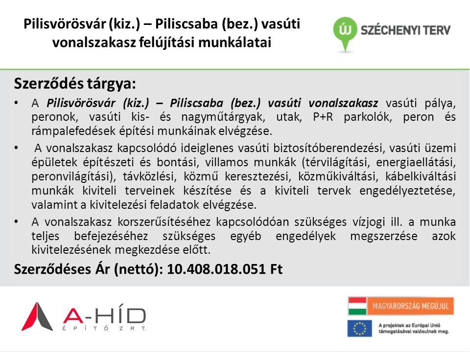 Szerződés tárgya: A Pilisvörösvár (kiz.) – Piliscsaba (bez.) vasúti vonalszakasz vasúti pálya, peronok, vasúti kis- és nagyműtárgyak, utak, P+R parkol