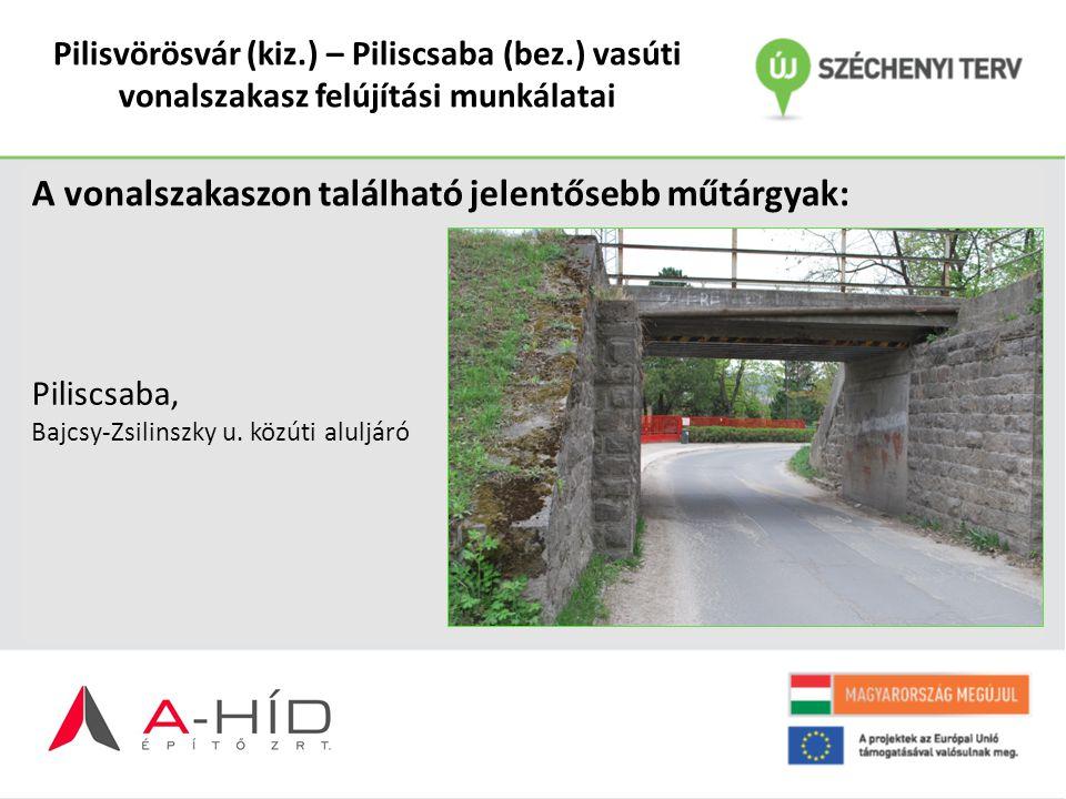 Pilisvörösvár (kiz.) – Piliscsaba (bez.) vasúti vonalszakasz felújítási munkálatai A vonalszakaszon található jelentősebb műtárgyak: Piliscsaba, Bajcs