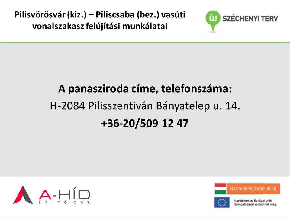 Pilisvörösvár (kiz.) – Piliscsaba (bez.) vasúti vonalszakasz felújítási munkálatai A panasziroda címe, telefonszáma: H-2084 Pilisszentiván Bányatelep