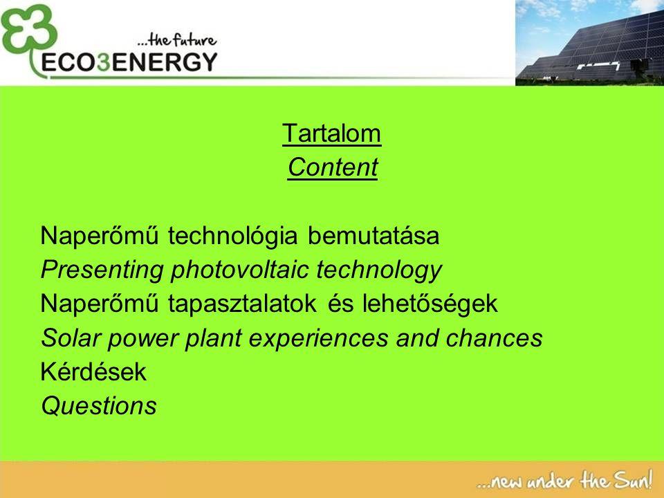 Tartalom Content Naperőmű technológia bemutatása Presenting photovoltaic technology Naperőmű tapasztalatok és lehetőségek Solar power plant experiences and chances Kérdések Questions