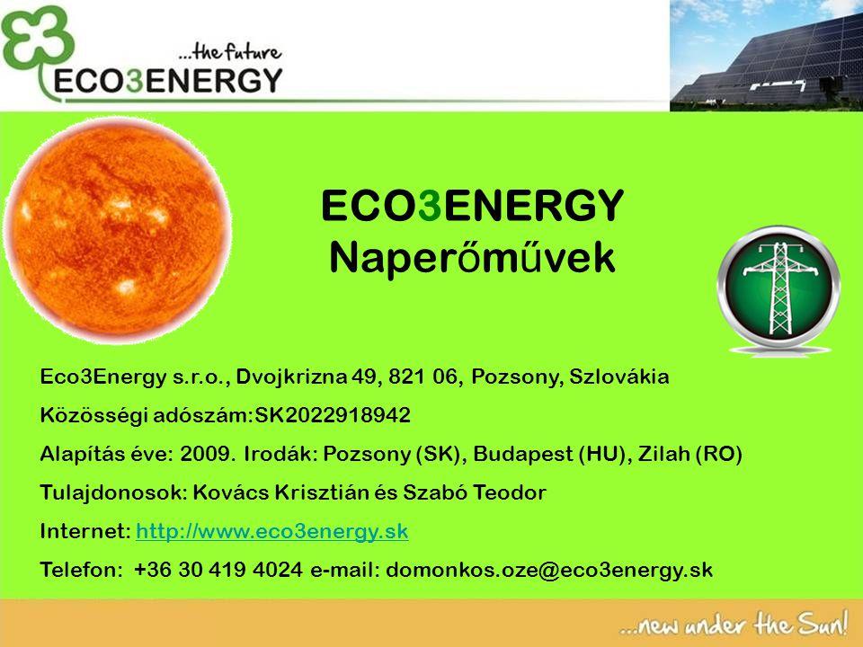 ECO3ENERGY Naper ő m ű vek Eco3Energy s.r.o., Dvojkrizna 49, 821 06, Pozsony, Szlovákia Közösségi adószám:SK2022918942 Alapítás éve: 2009.