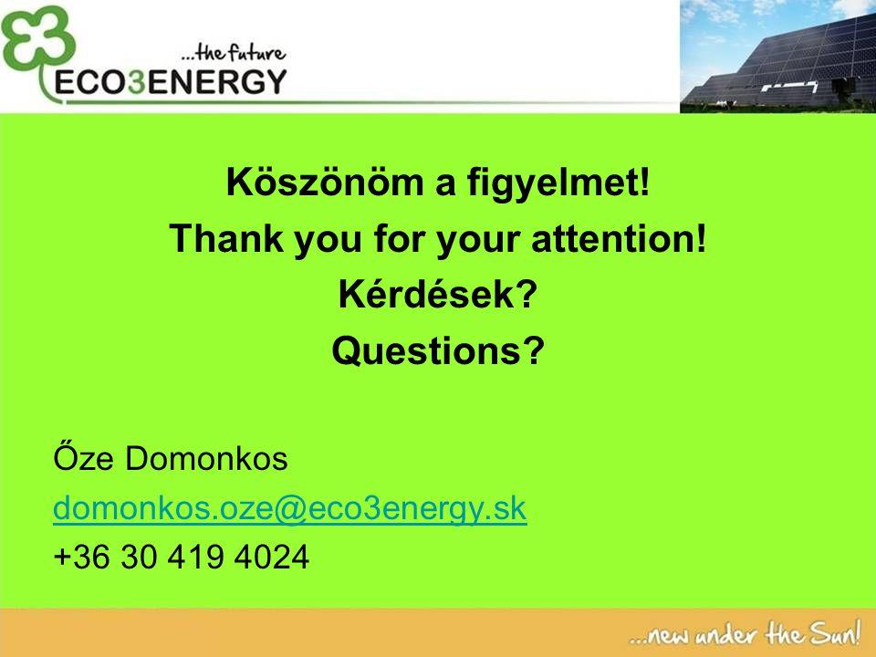 Köszönöm a figyelmet! Thank you for your attention! Kérdések? Questions? Őze Domonkos domonkos.oze@eco3energy.skomonkos.oze@eco3energy.sk +36 30 419 4