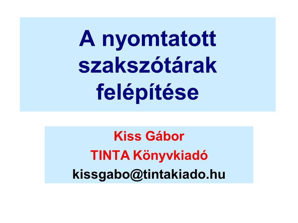 A nyomtatott szakszótárak felépítése Kiss Gábor TINTA Könyvkiadó kissgabo@tintakiado.hu