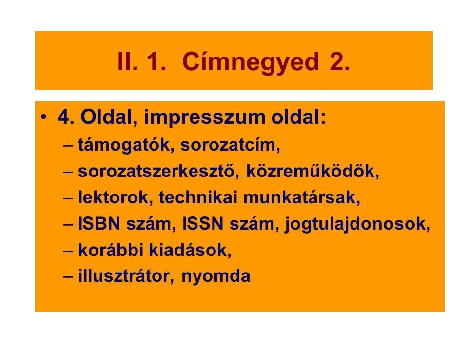 II. 1. Címnegyed 2. 4. Oldal, impresszum oldal: –támogatók, sorozatcím, –sorozatszerkesztő, közreműködők, –lektorok, technikai munkatársak, –ISBN szám