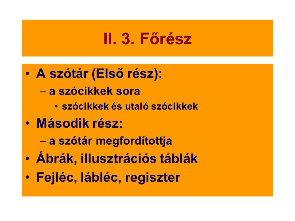 II. 3. Főrész A szótár (Első rész): –a szócikkek sora szócikkek és utaló szócikkek Második rész: –a szótár megfordítottja Ábrák, illusztrációs táblák