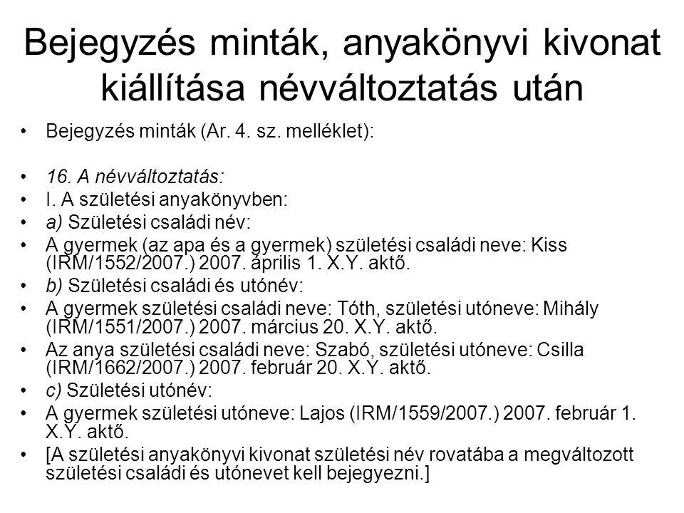 Bejegyzés minták, anyakönyvi kivonat kiállítása névváltoztatás után Bejegyzés minták (Ar. 4. sz. melléklet): 16. A névváltoztatás: I. A születési anya