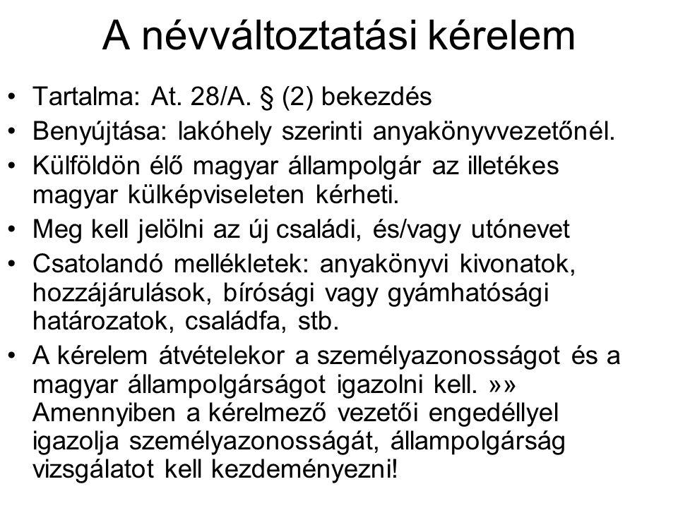 A névváltoztatási kérelem Tartalma: At. 28/A. § (2) bekezdés Benyújtása: lakóhely szerinti anyakönyvvezetőnél. Külföldön élő magyar állampolgár az ill
