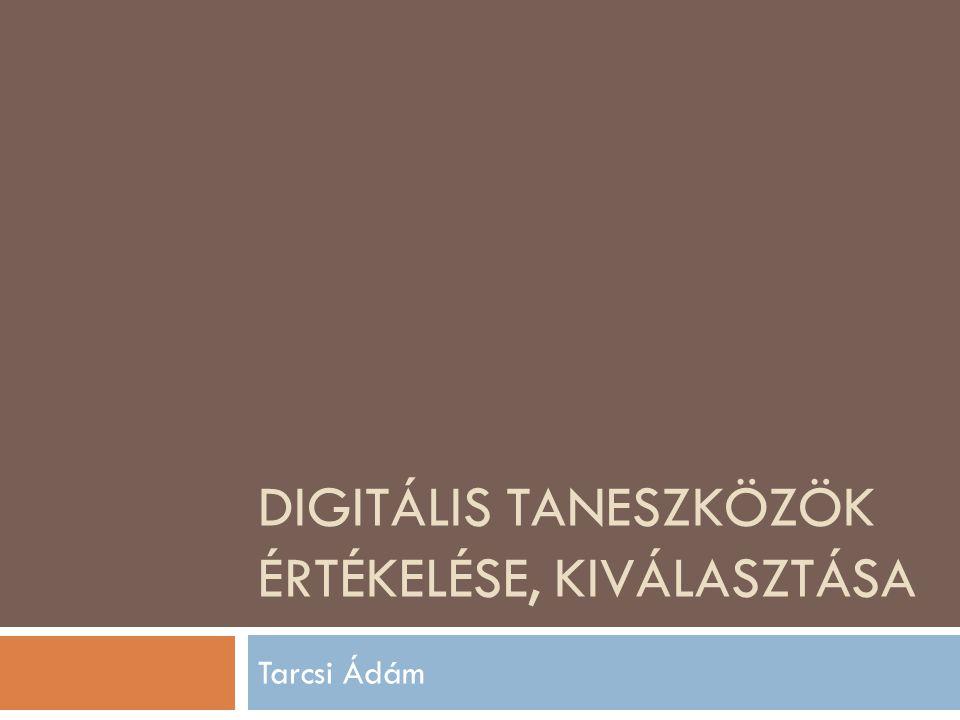 DIGITÁLIS TANESZKÖZÖK ÉRTÉKELÉSE, KIVÁLASZTÁSA Tarcsi Ádám