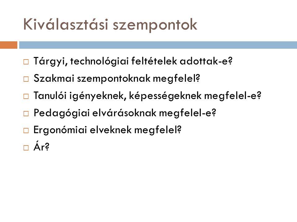 Kiválasztási szempontok  Tárgyi, technológiai feltételek adottak-e.